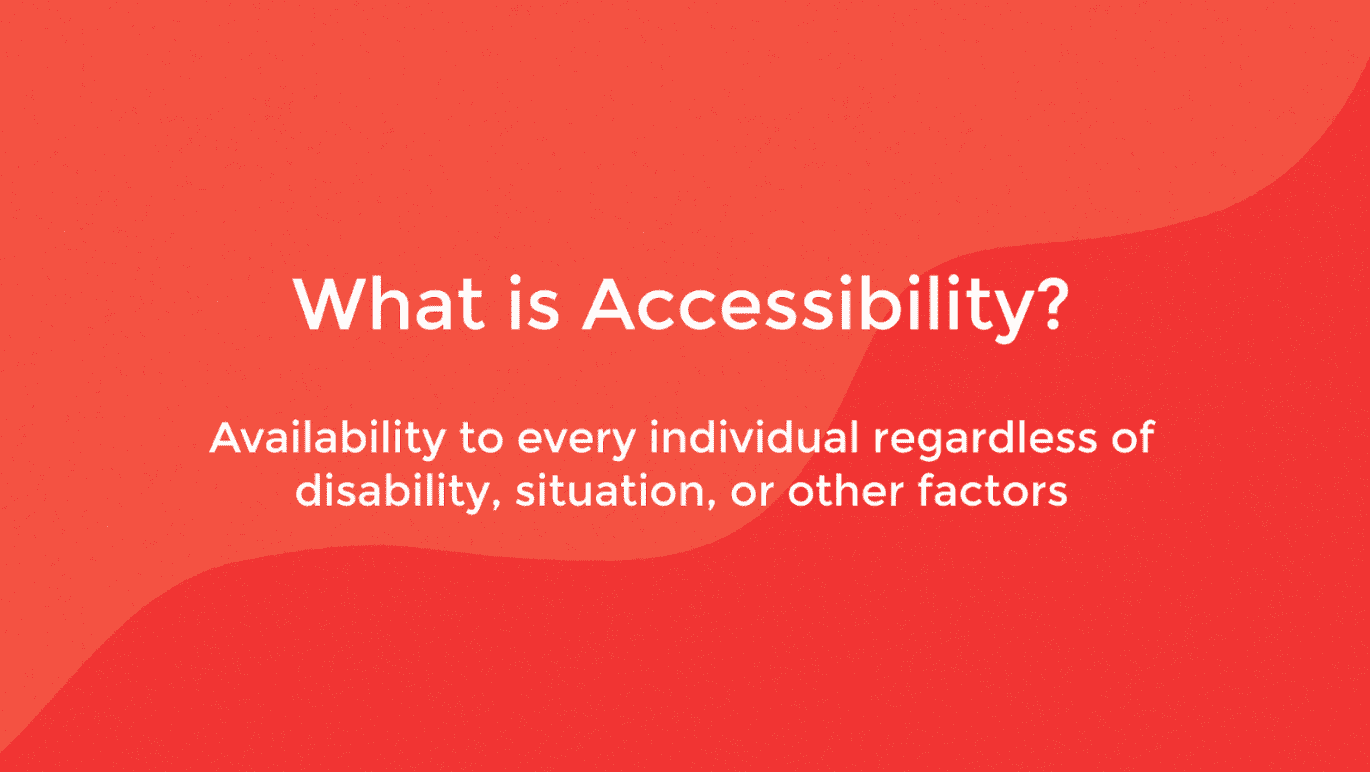 What is accessibility? Availability to every individual regardless of disability, situation, or other factors.