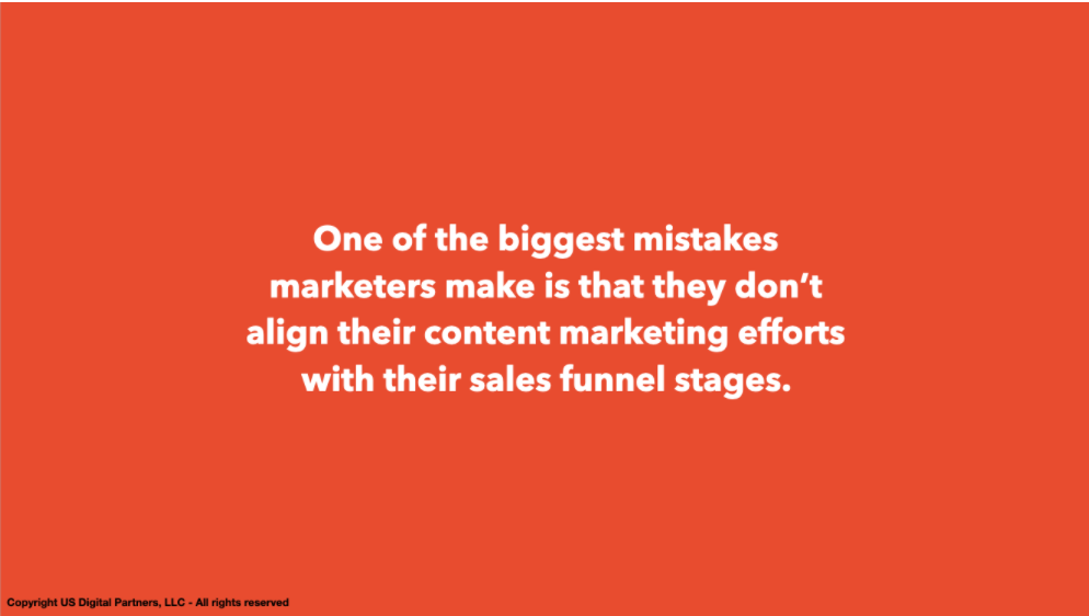 One of the biggest mistakes marketers make is that they don't align their content marketing efforts with their sales funnel stages
